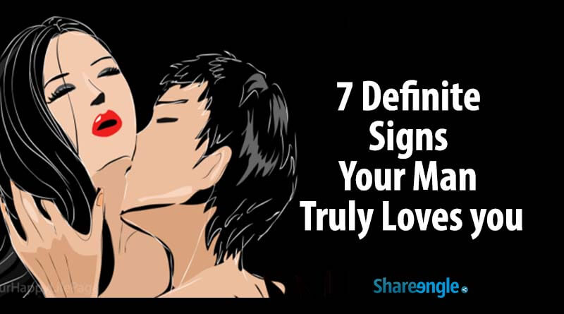 7 Definite Signs Your Man Truly Loves You!!!